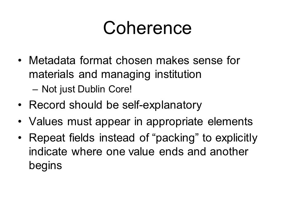 Coherence Metadata format chosen makes sense for materials and managing institution. Not just Dublin Core!