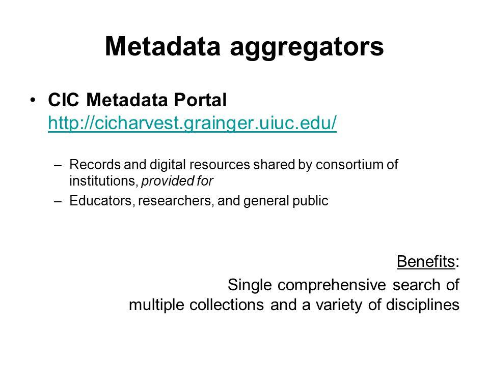 Metadata aggregators CIC Metadata Portal http://cicharvest.grainger.uiuc.edu/