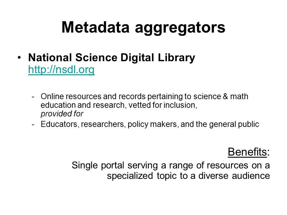 Metadata aggregators National Science Digital Library http://nsdl.org