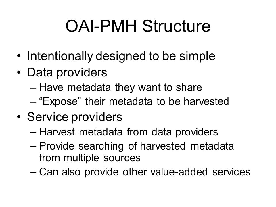 OAI-PMH Structure Intentionally designed to be simple Data providers