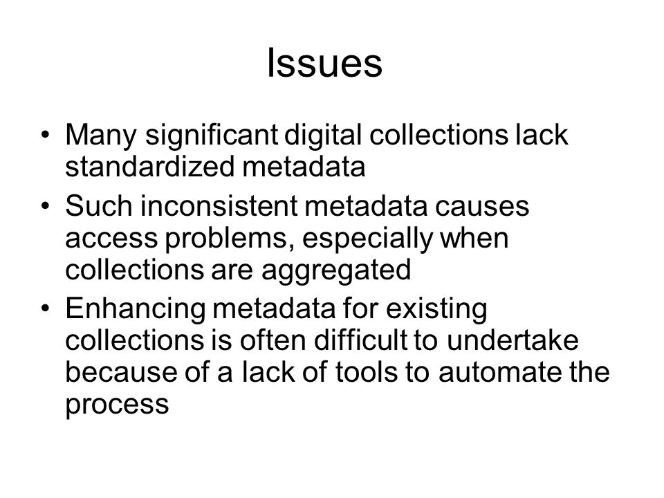 Issues Many significant digital collections lack standardized metadata