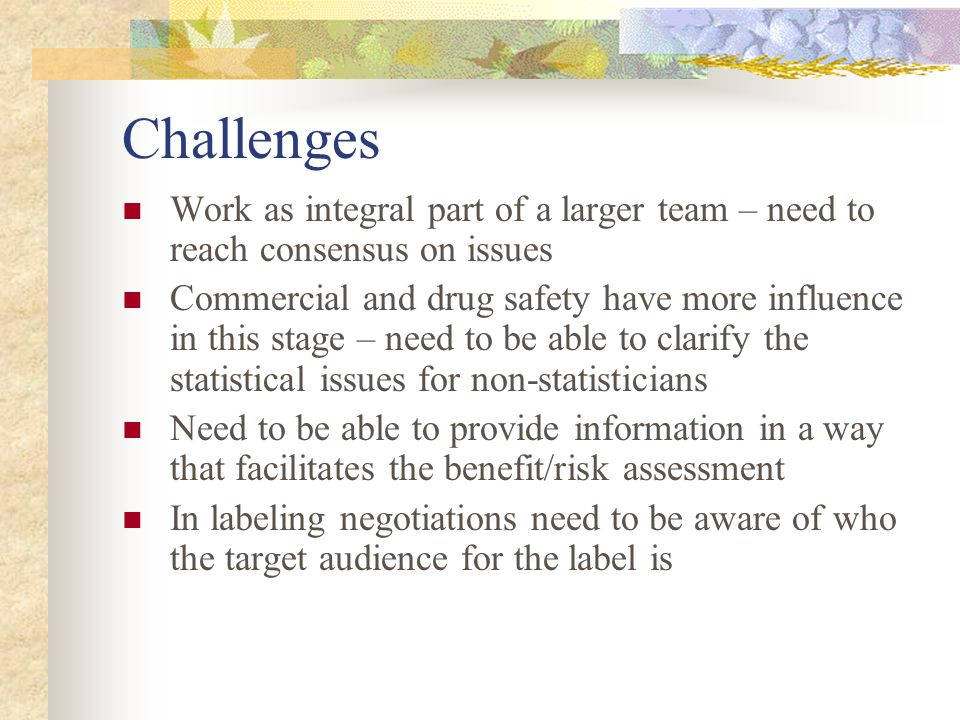 Challenges Work as integral part of a larger team – need to reach consensus on issues.