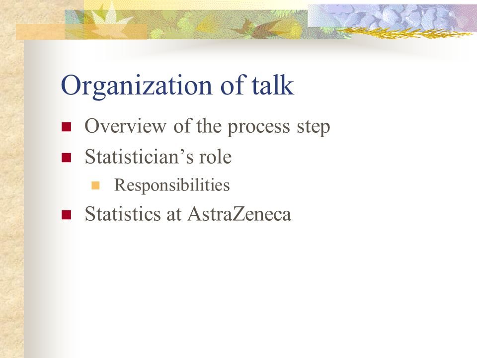 Organization of talk Overview of the process step Statistician's role