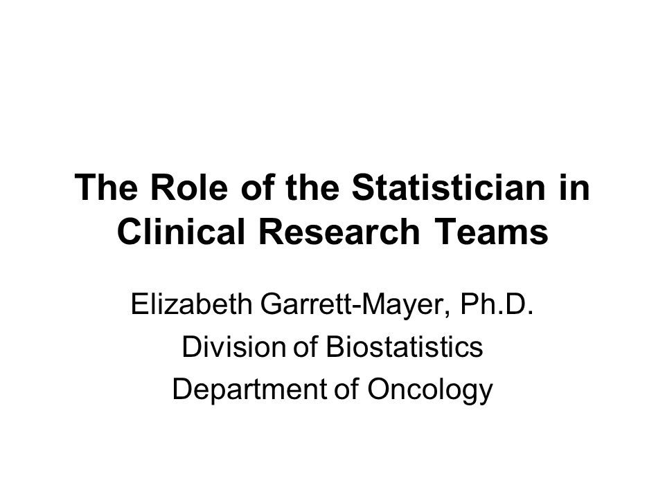 The Role of the Statistician in Clinical Research Teams
