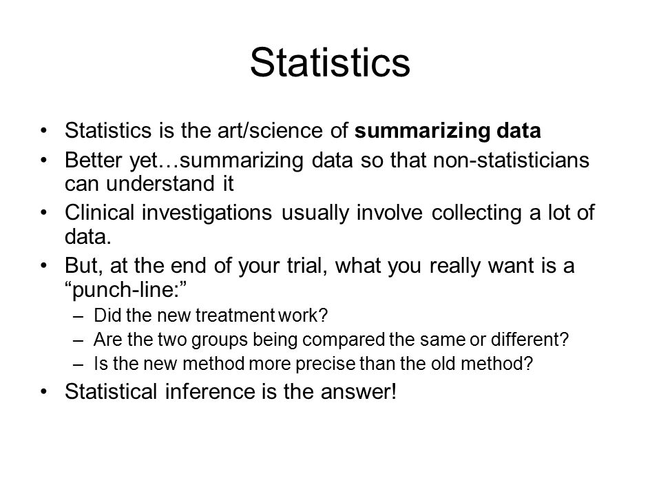 Statistics Statistics is the art/science of summarizing data