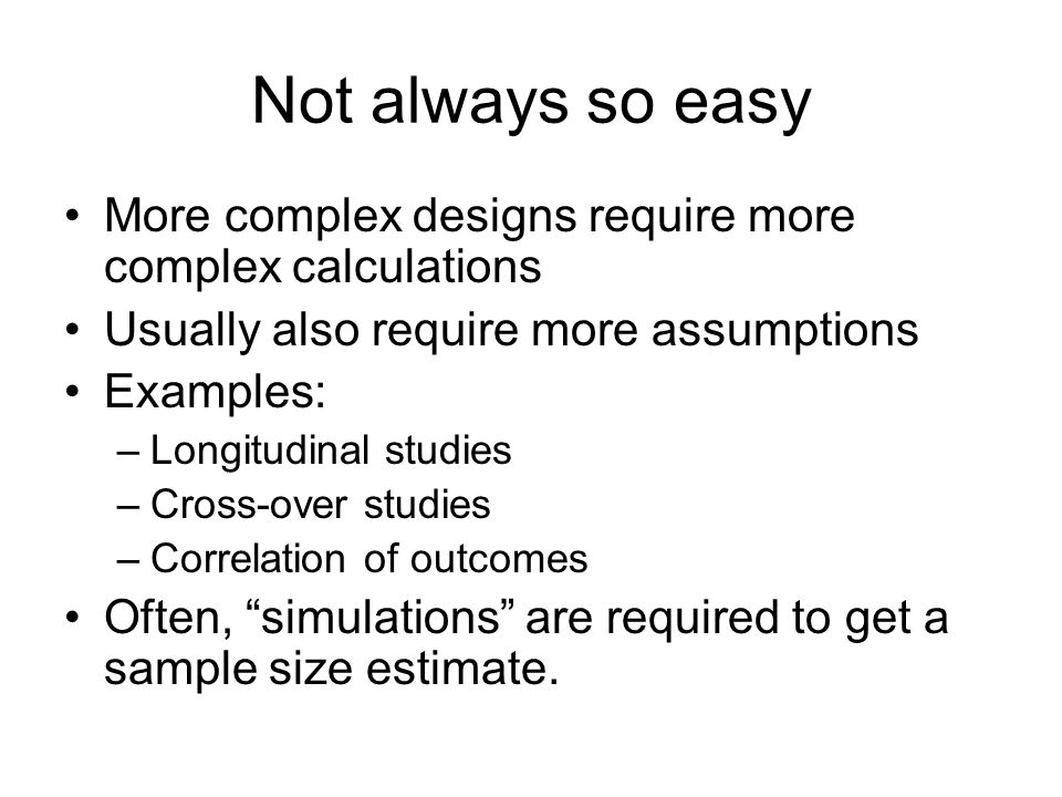 Not always so easy More complex designs require more complex calculations. Usually also require more assumptions.