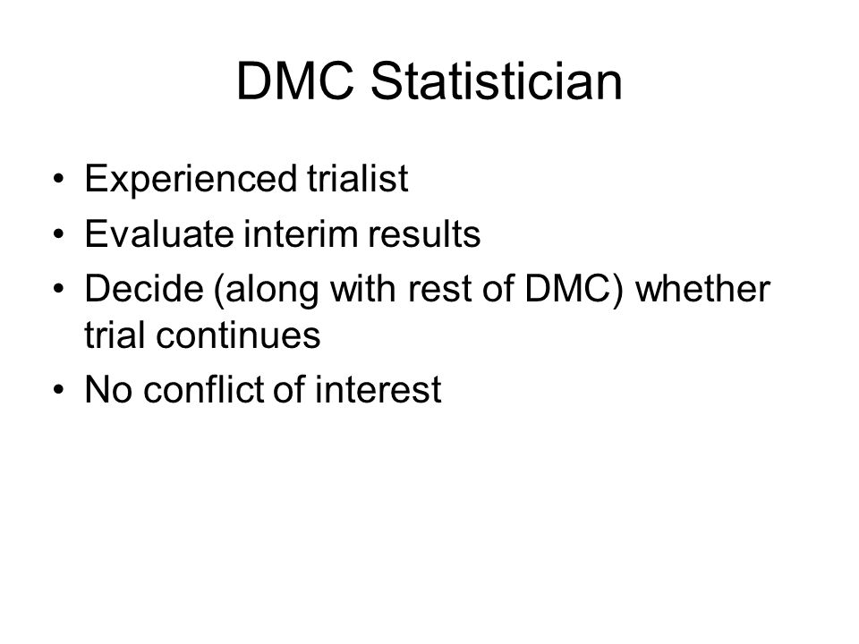 DMC Statistician Experienced trialist Evaluate interim results