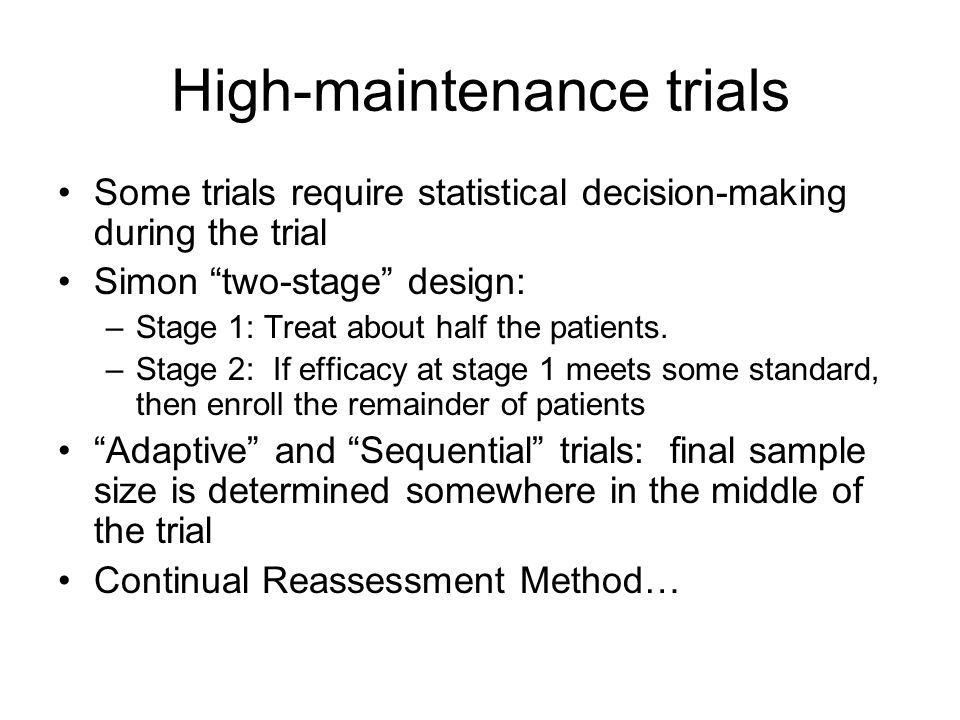 High-maintenance trials
