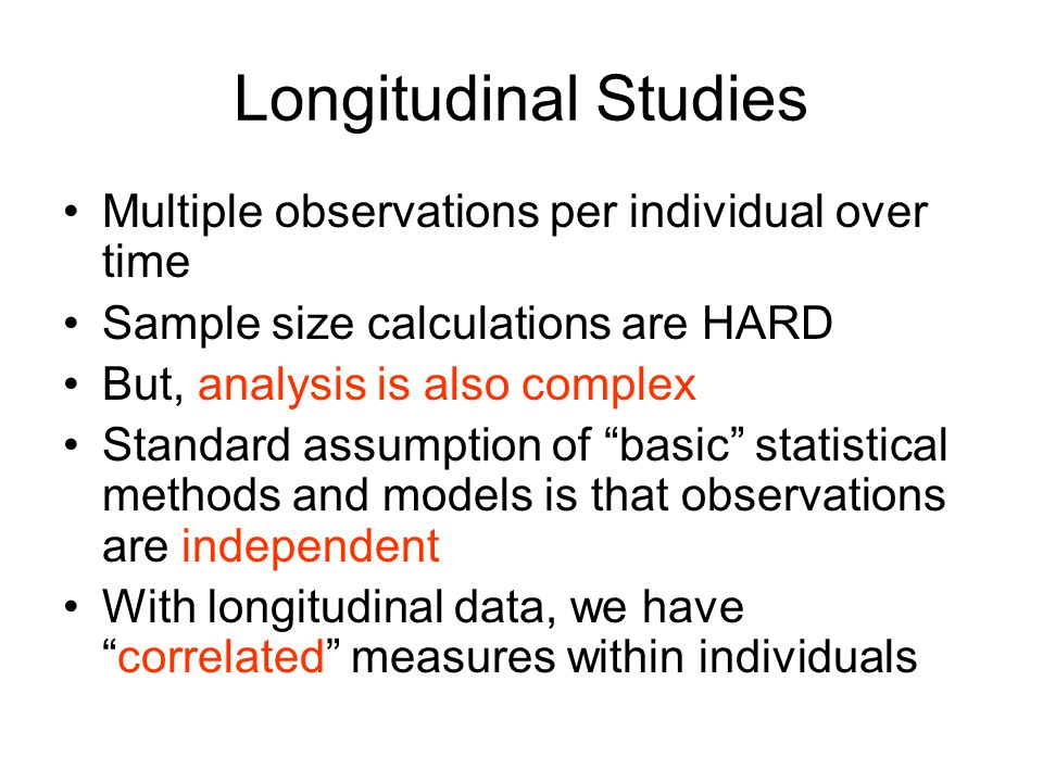 Longitudinal Studies Multiple observations per individual over time