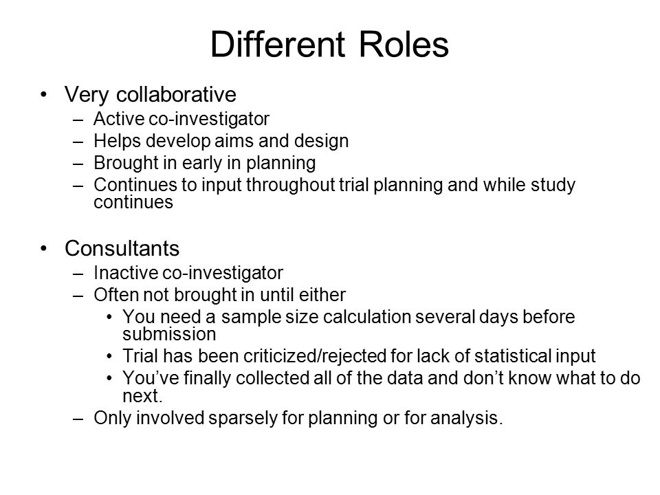 Different Roles Very collaborative Consultants Active co-investigator