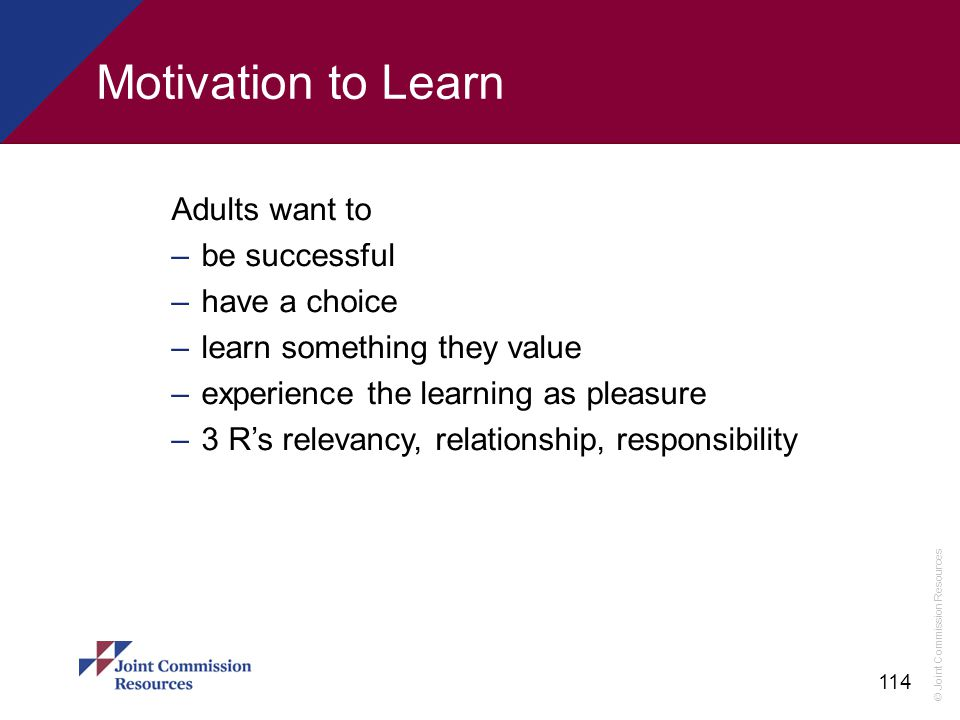 Motivation to Learn Adults want to be successful have a choice