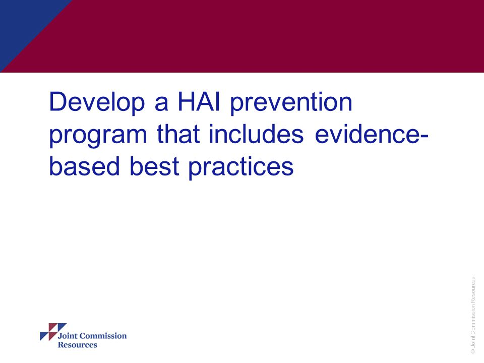 Develop a HAI prevention program that includes evidence-based best practices