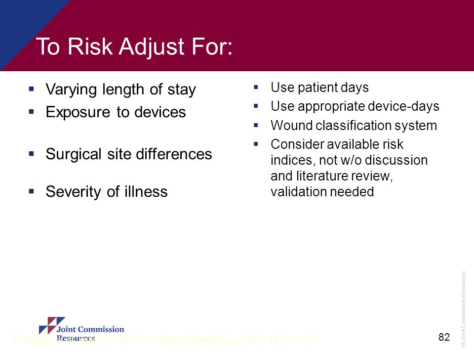 To Risk Adjust For: Varying length of stay Exposure to devices