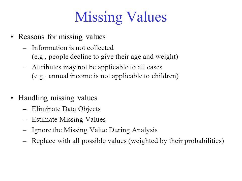 Missing Values Reasons for missing values Handling missing values