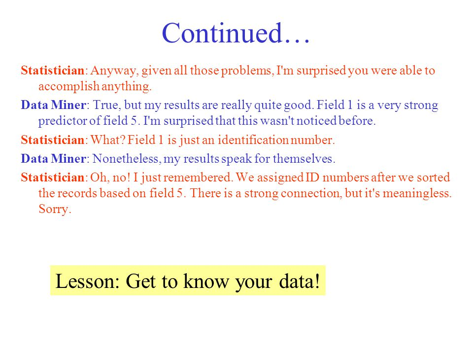 Continued… Lesson: Get to know your data!