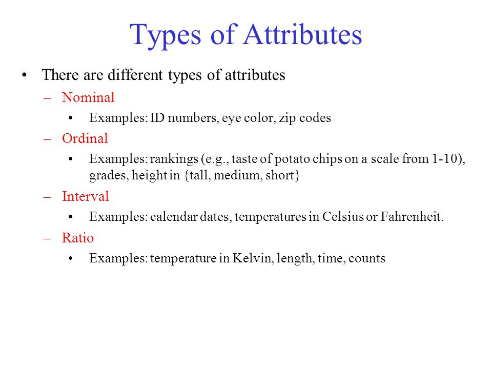 Types of Attributes There are different types of attributes Nominal