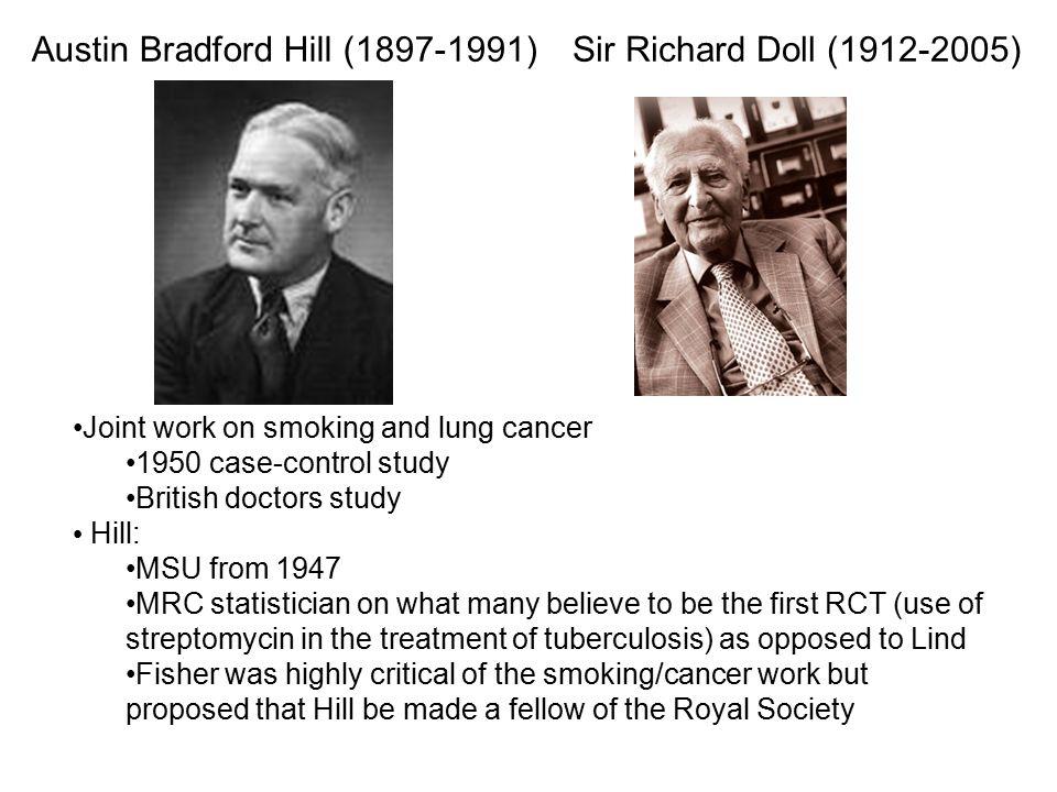 Austin Bradford Hill (1897-1991) Sir Richard Doll (1912-2005)