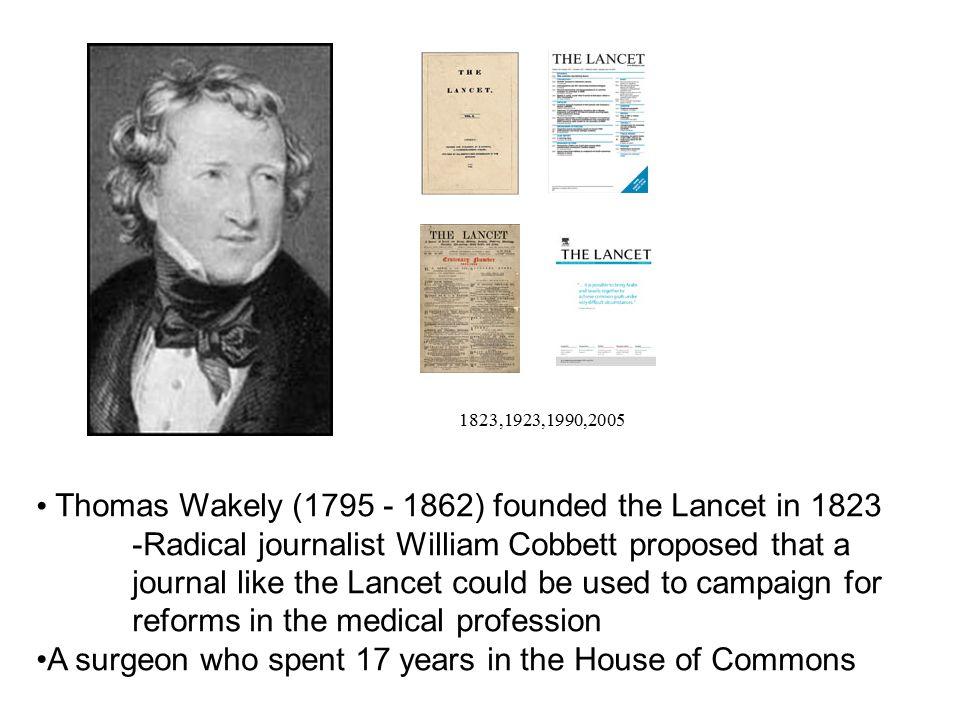 Thomas Wakely (1795 - 1862) founded the Lancet in 1823