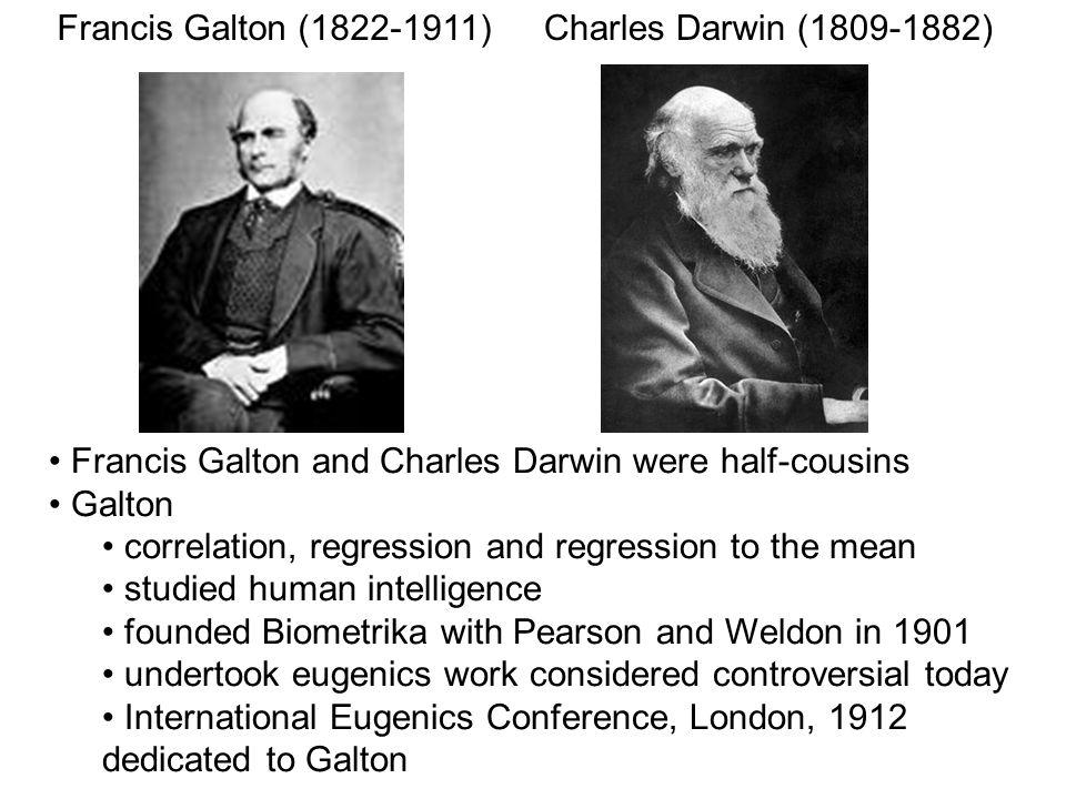 Francis Galton (1822-1911) Charles Darwin (1809-1882) Francis Galton and Charles Darwin were half-cousins.