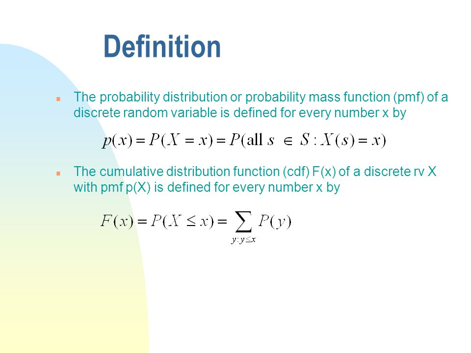 Definition The probability distribution or probability mass function (pmf) of a discrete random variable is defined for every number x by.