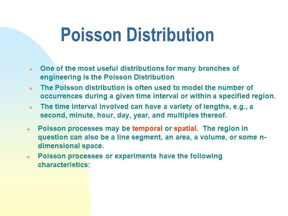 Poisson Distribution One of the most useful distributions for many branches of engineering is the Poisson Distribution.