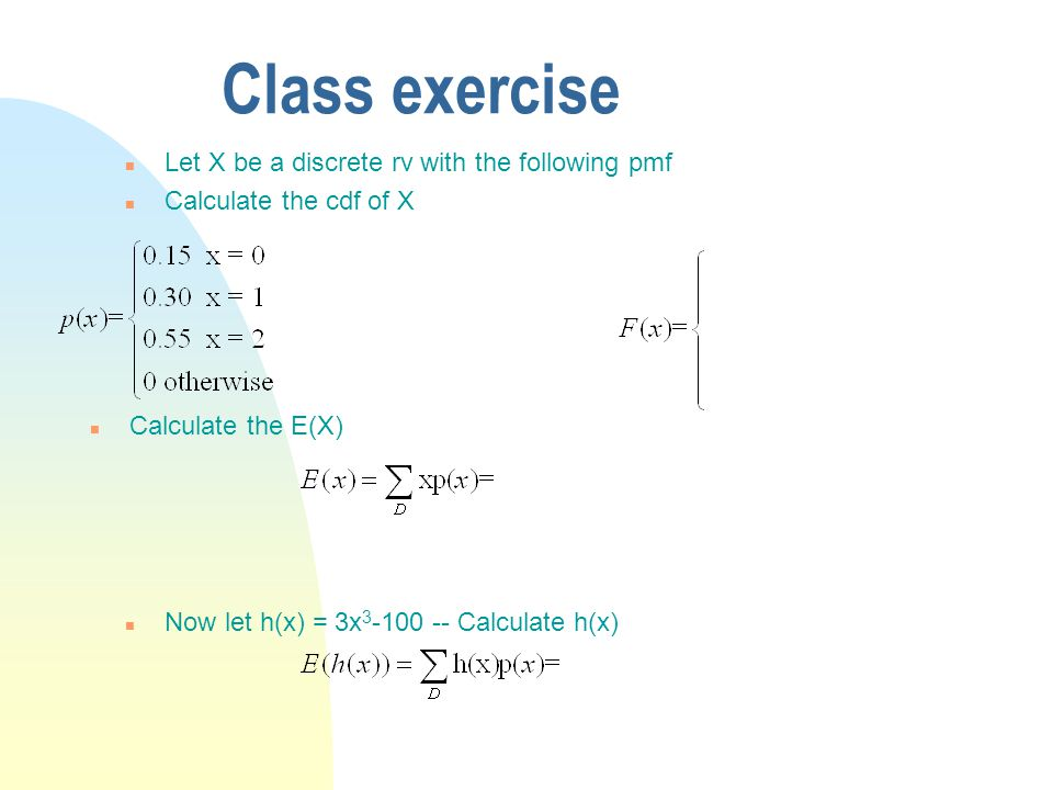 Class exercise Let X be a discrete rv with the following pmf