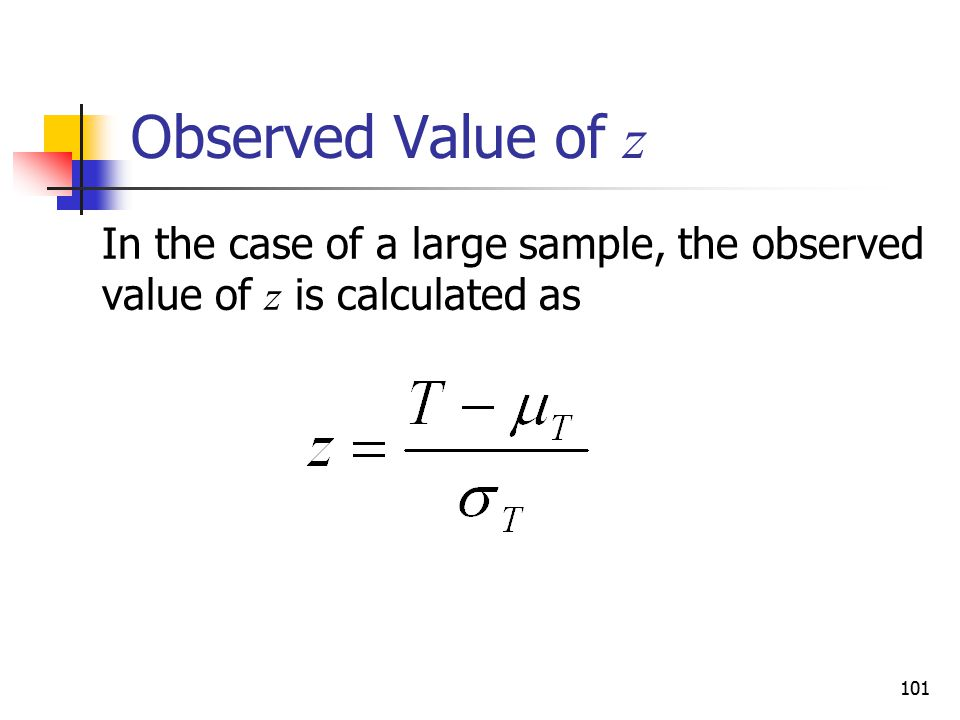 Observed Value of z In the case of a large sample, the observed value of z is calculated as