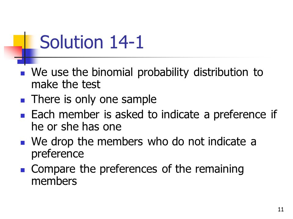 Solution 14-1 We use the binomial probability distribution to make the test. There is only one sample.