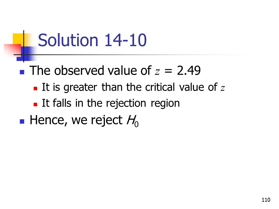 Solution 14-10 The observed value of z = 2.49 Hence, we reject H0