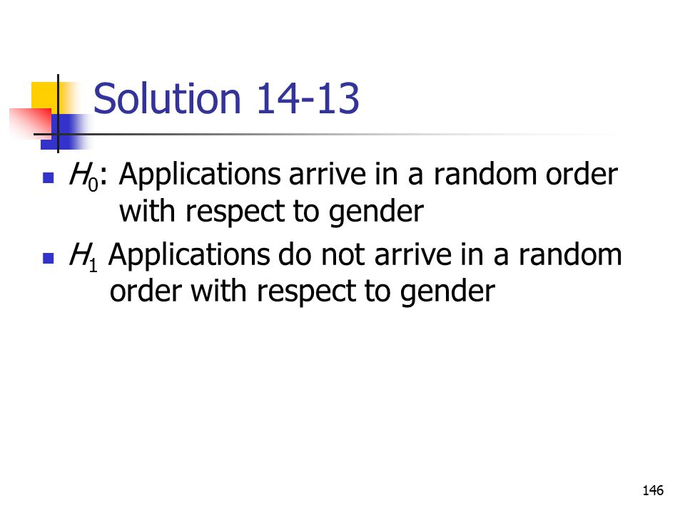 Solution 14-13 H0: Applications arrive in a random order with respect to gender.