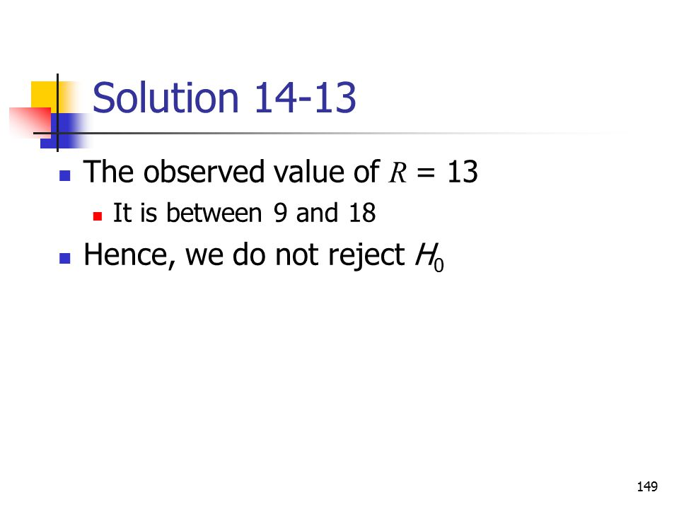 Solution 14-13 The observed value of R = 13 Hence, we do not reject H0