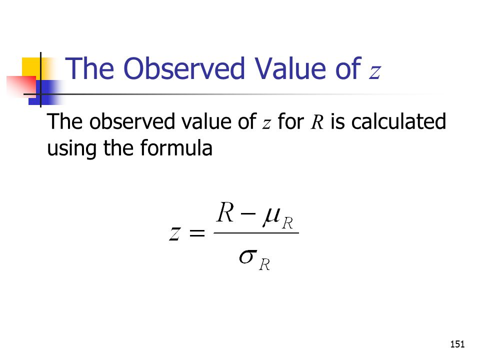The Observed Value of z The observed value of z for R is calculated using the formula