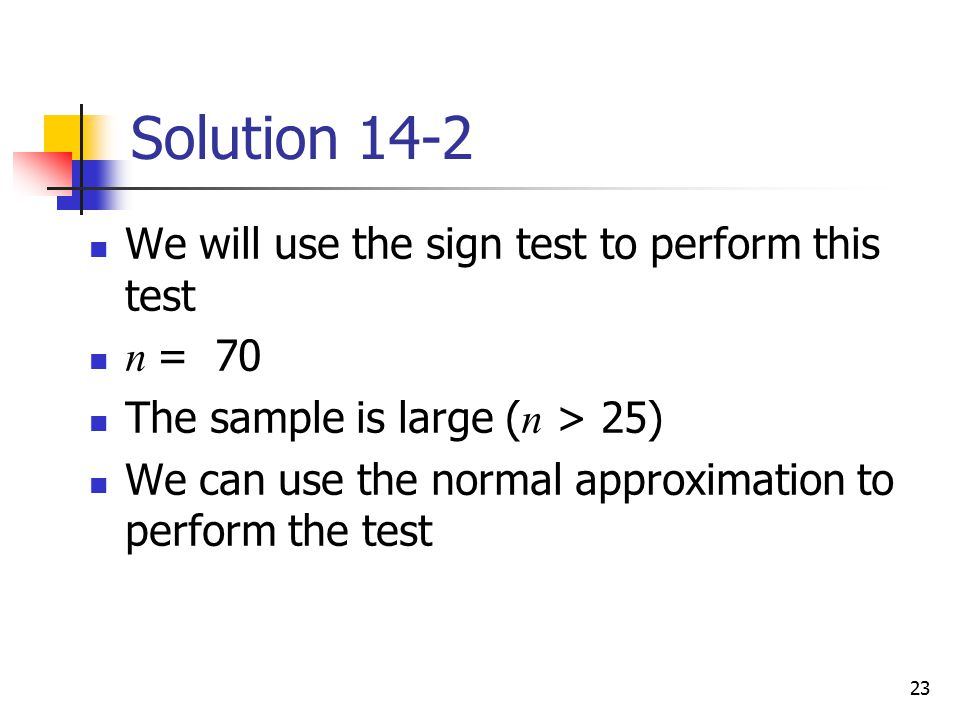 Solution 14-2 We will use the sign test to perform this test n = 70
