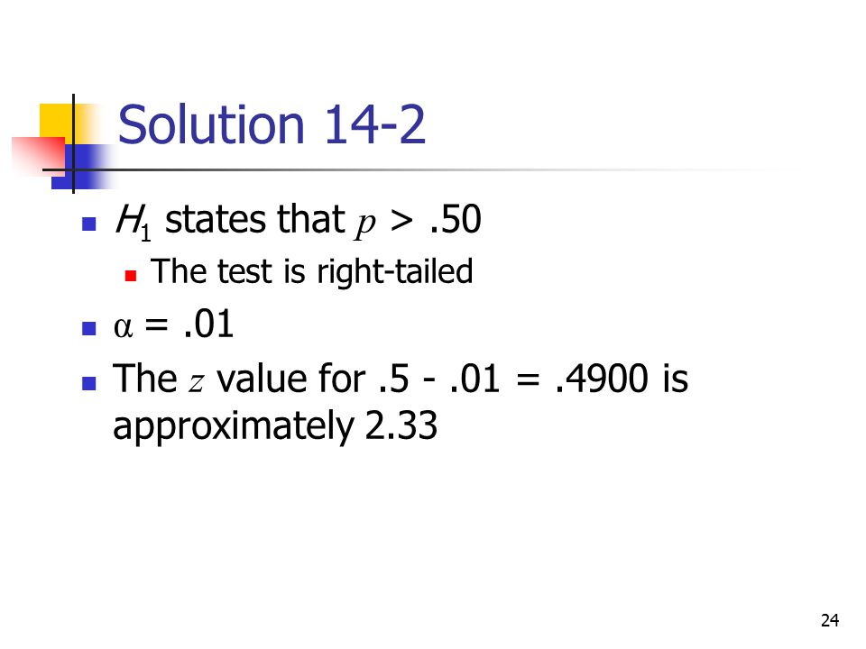 Solution 14-2 H1 states that p > .50 α = .01