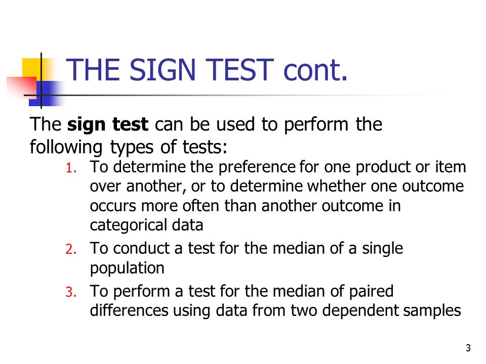 THE SIGN TEST cont. The sign test can be used to perform the following types of tests: