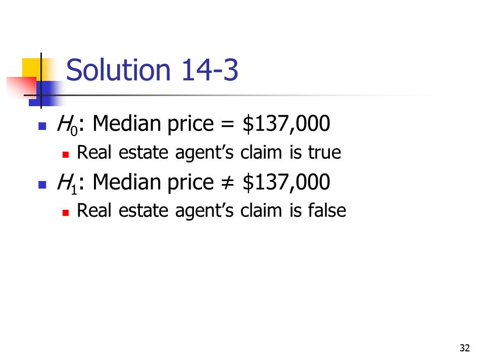 Solution 14-3 H0: Median price = $137,000 H1: Median price ≠ $137,000