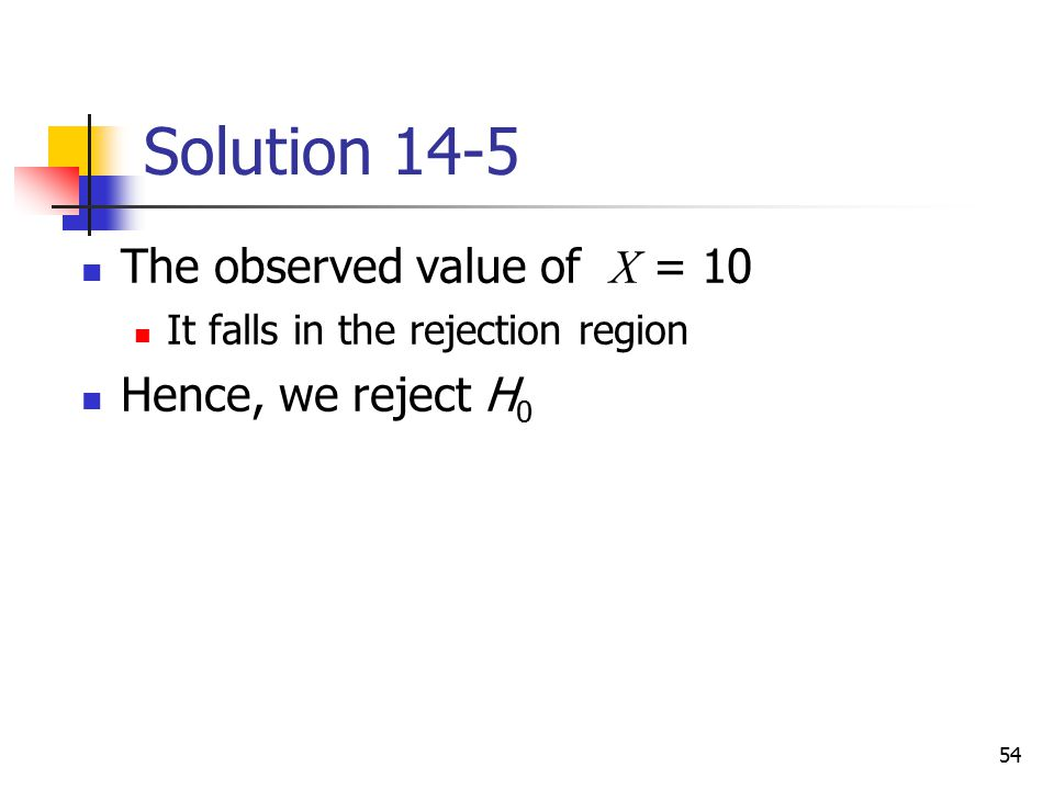 Solution 14-5 The observed value of X = 10 Hence, we reject H0
