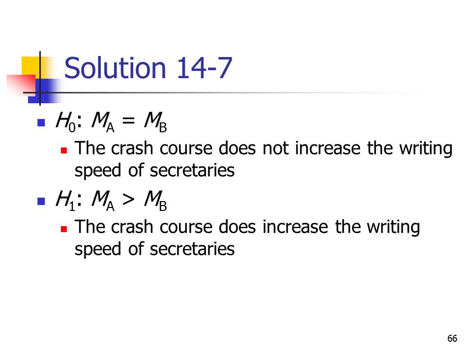Solution 14-7 H0: MA = MB H1: MA > MB