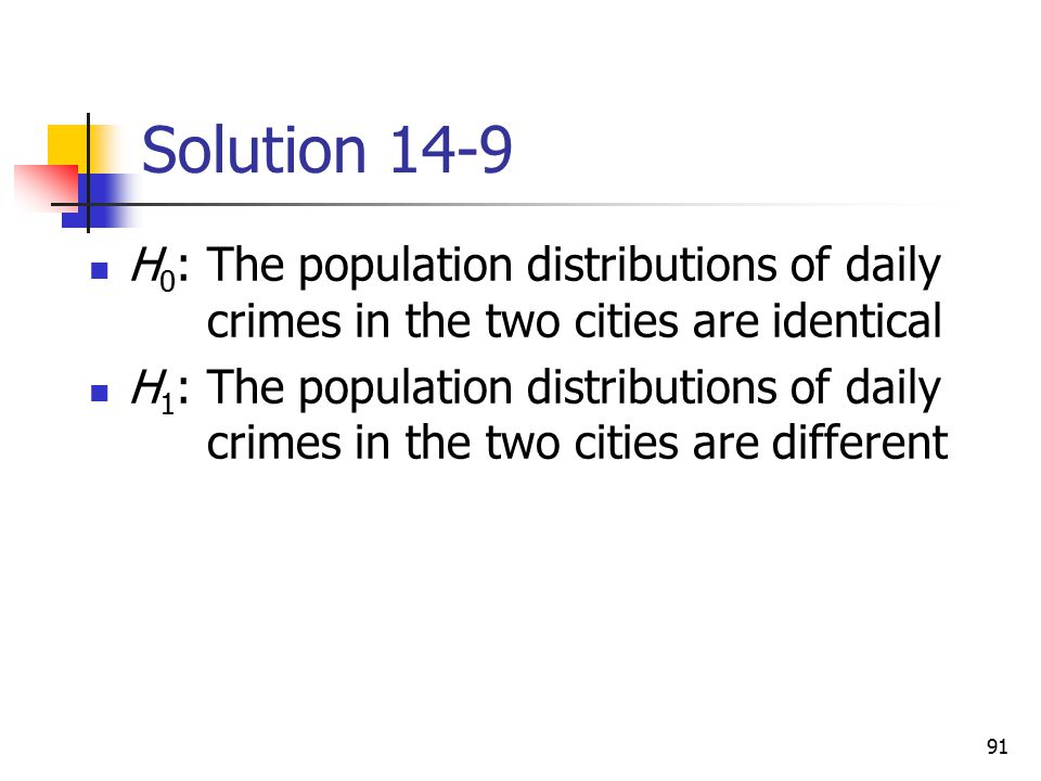 Solution 14-9 H0: The population distributions of daily crimes in the two cities are identical.