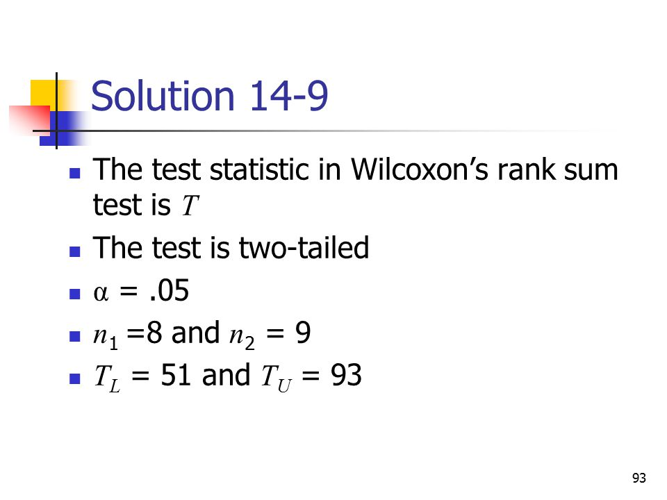 Solution 14-9 The test statistic in Wilcoxon's rank sum test is T