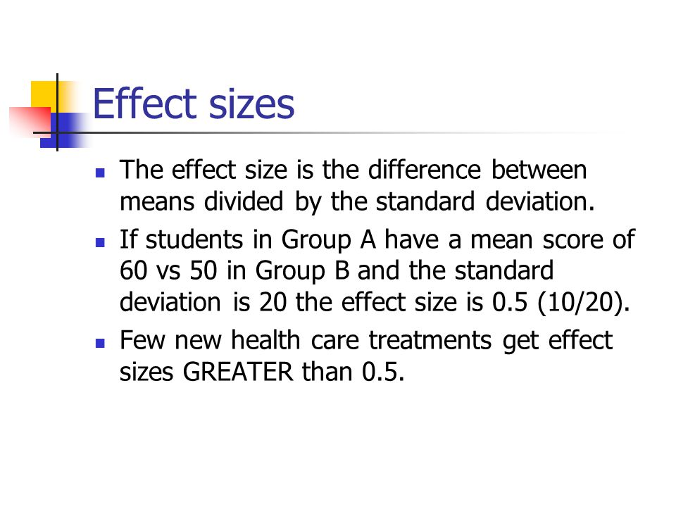 Effect sizes The effect size is the difference between means divided by the standard deviation.