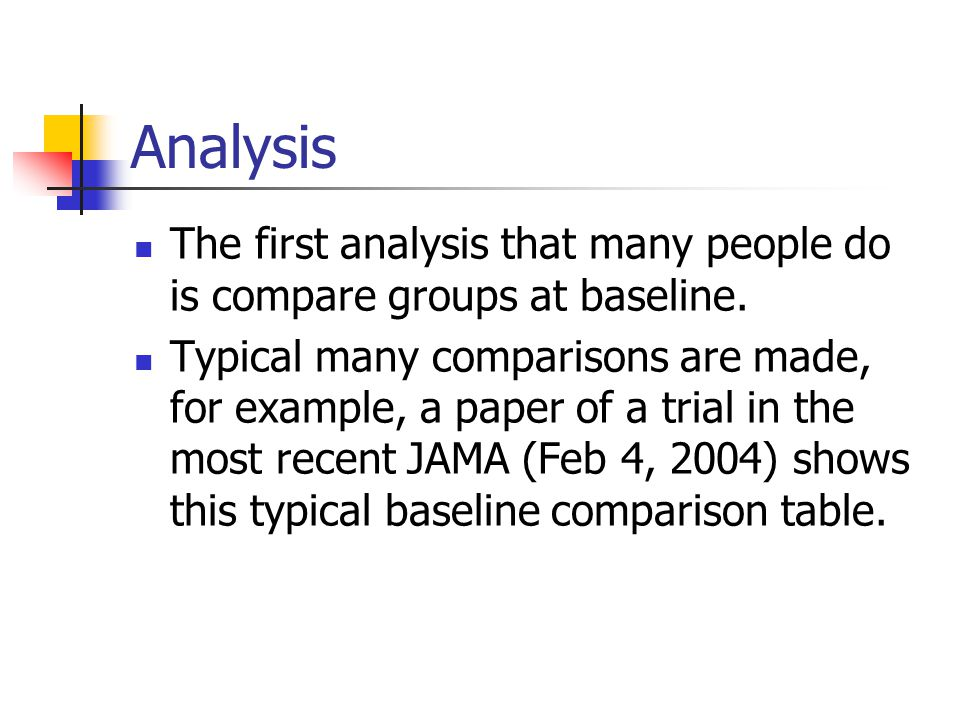 Analysis The first analysis that many people do is compare groups at baseline.