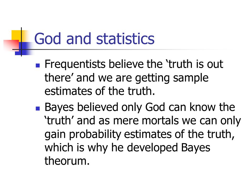 God and statistics Frequentists believe the 'truth is out there' and we are getting sample estimates of the truth.