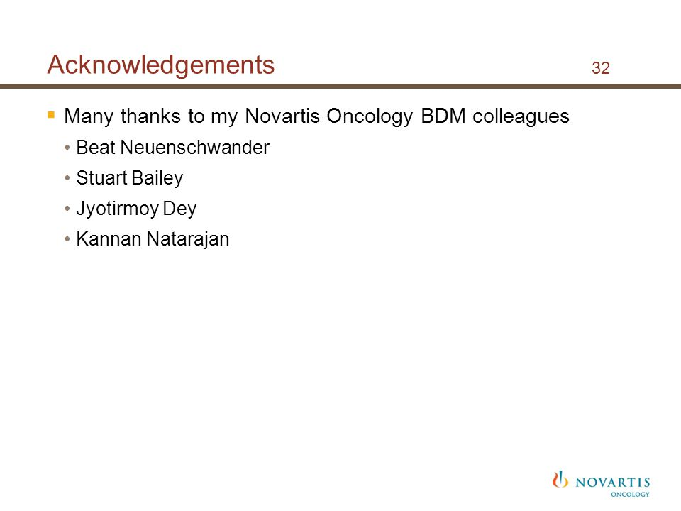 Acknowledgements 32 Many thanks to my Novartis Oncology BDM colleagues