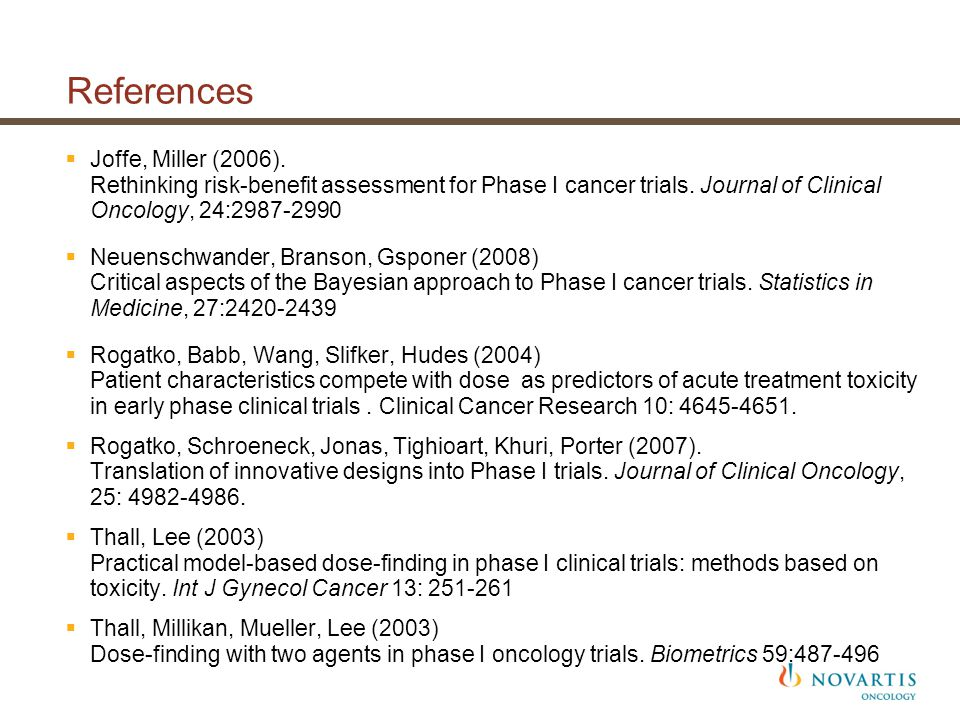 References Joffe, Miller (2006). Rethinking risk-benefit assessment for Phase I cancer trials. Journal of Clinical Oncology, 24:2987-2990.