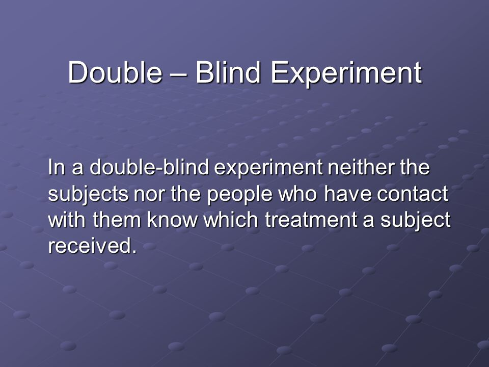 Double – Blind Experiment
