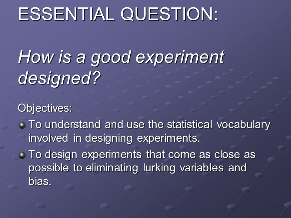 ESSENTIAL QUESTION: How is a good experiment designed