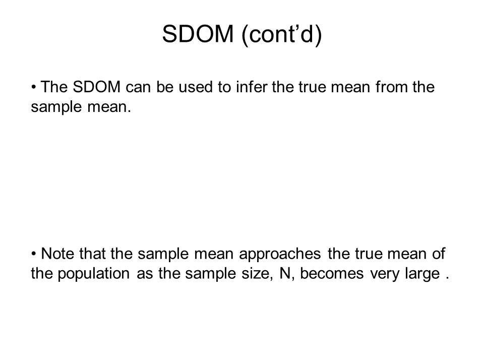 SDOM (cont'd) The SDOM can be used to infer the true mean from the sample mean.