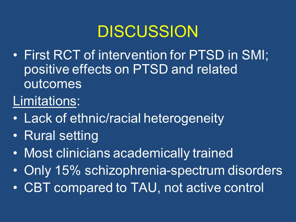 DISCUSSION First RCT of intervention for PTSD in SMI; positive effects on PTSD and related outcomes.