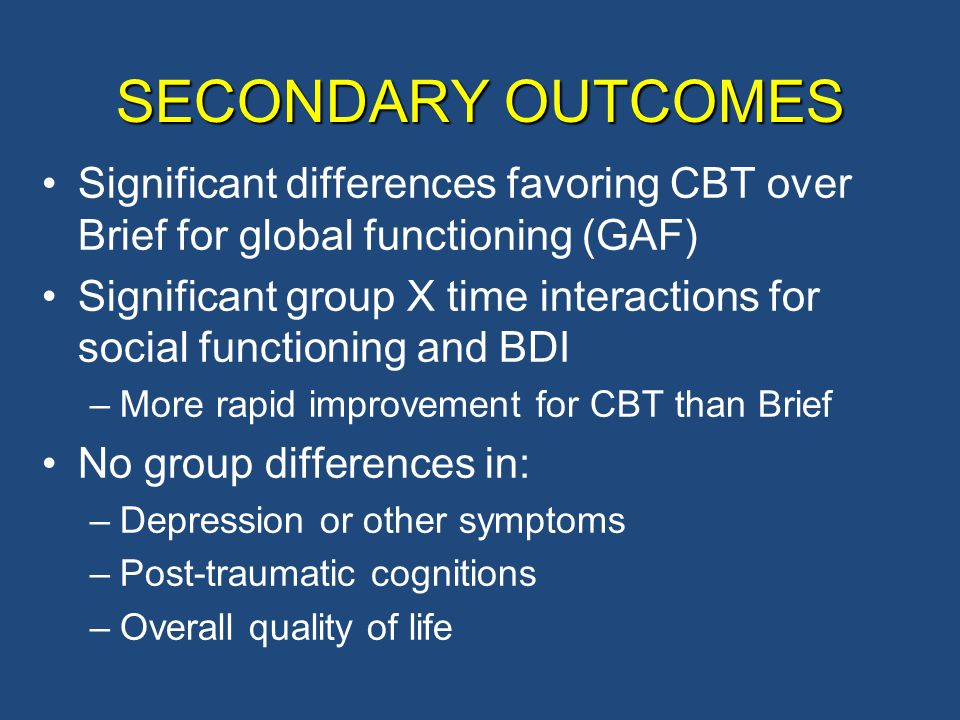 SECONDARY OUTCOMES Significant differences favoring CBT over Brief for global functioning (GAF)